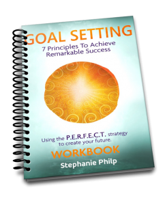 Goal Setting: 7 Principles to Achieve Remarkable Success. Using the P.E.R.F.E.C.T. strategy to create your future. Workbook by Stephanie Philp
