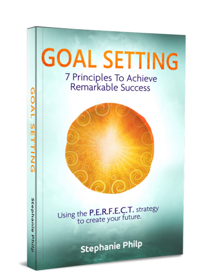 Goal Setting: 7 Principles to Achieve Remarkable Success. Using the P.E.R.F.E.C.T. strategy to create your future. By Stephanie Philp