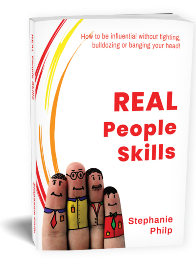 REAL People Skills. How to Be Influential Without Fighting, Bulldozing or Banging Your Head! by Stephanie Philp