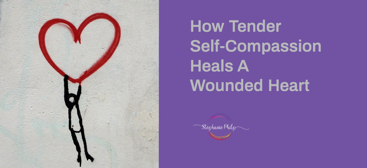 How tender self-compassion heals  a broken heart - by Stephanie Philp