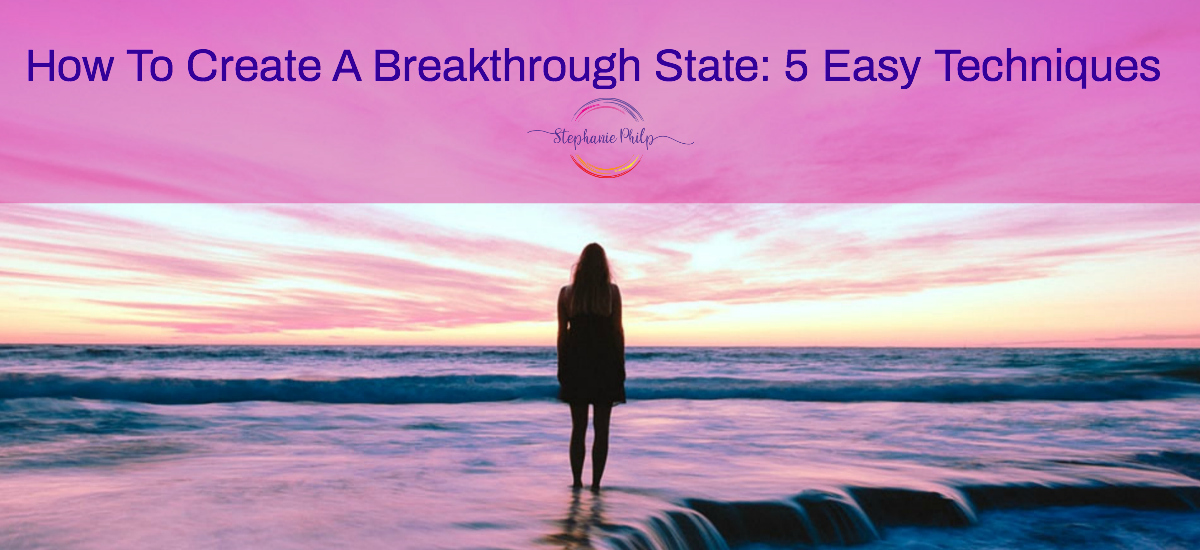How to create a breakthrough state: 5 easy techniques